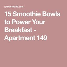 15 Smoothie Bowls to Power Your Breakfast - Apartment 149