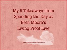 My 9 Takeaways from Spending the Day at Beth Moore's Living Prove Live event. See why I'm so fired up! www.lauranaiser.com/lpl-takaways/