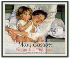 Mary Cassatt, Painter and Printmaker - short biography, many helps for creating a unit study | Contented at Home