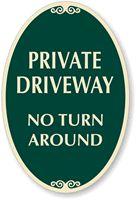 Private Driveway, No Turn Around Sign  http://www.myparkingsign.com/Parking-Sign/Oval-Designer/Sign/SKU-K-4581.aspx