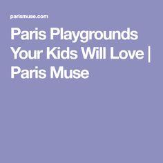 Paris Playgrounds Your Kids Will Love | Paris Muse