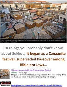 "10 things you probably don't know about Sukkot -It began as a Canaanite festival, superseded Passover among Bible-era Jews. - Einstein: ""The Jewish people to whom I gladly belong and with whose mentality I have a deep affinity have no different quality for me than all other people. As far as my experience goes, they are no better than other human groups, although they are protected from the worst cancers by a lack of power. Otherwise I cannot see anything 'chosen' about them."" > > > Click…"