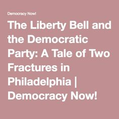 The Liberty Bell and the Democratic Party: A Tale of Two Fractures in Philadelphia   Democracy Now!