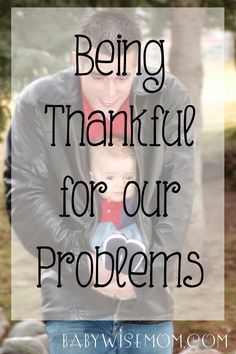 Being Thankful for Our Problems. This takes it a step beyond finding things to be thankful for. Be grateful even FOR your problems. #gratitude
