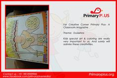 For Creative Corner Primary Plus- A Classroom Magazine  Theme: Dussehra  Kids special art & coloring are really very important to us. And surely will admire these creativities.