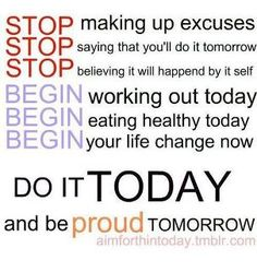Do it TODAY and be proud tomorrow.