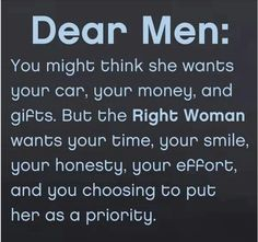 Okay... I admit I love this! A good marriage quote ~sometimes we are striving to attain what's already in our grasp to give. But I need to turn it around for us... women: focus on giving your man that smile, honesty, effort and let him know he's a pretty special priority. A daily choice.