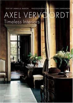 Axel Vervoordt: Timeless Interiors  - one of all my all time favorite designers for inspiration