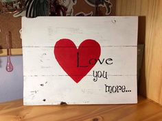Love you more. Country Wood Signs, Scratch And Dent, Pallet Signs, Wood Glue, Love You More, Sign Quotes, Rustic Charm, Painting On Wood, Im Not Perfect