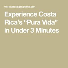 "Experience Costa Rica's ""Pura Vida"" in Under 3 Minutes World Leaders, Cartography, Short Film, National Geographic, Geography, Costa Rica, Health, Pura Vida, Health Care"