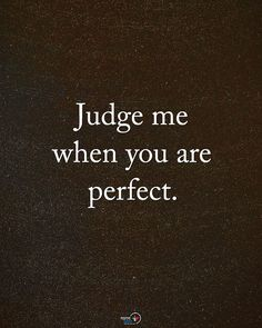 "1,478 Likes, 28 Comments - Motivation + Positive Quotes (@positiveenergy_plus) on Instagram: ""Double TAP if you agree. Judge me when you are perfect. #positiveenergyplus"""