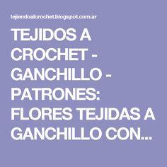 TEJIDOS A CROCHET - GANCHILLO  - PATRONES: FLORES TEJIDAS A GANCHILLO CON  SUS  GRAFICOFLORES
