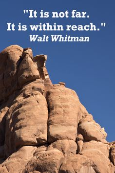 """""""It is not far.  It is within reach.""""  from Walt Whitman's Leaves of Grass.  --  Arches National Park image by Florence McGinn -- Fresh experiences stimulate and renew; they enrich and increase human capacities to integrate cultures, knowledge, and archetypes.  Read more at http://www.examiner.com/article/for-the-love-of-travel-and-learning"""
