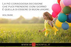 La più coraggiosa decisione che puoi prendere ogni giorno è quella di essere di buon umore. #Voltaire #atteggiamento #positività #coraggio