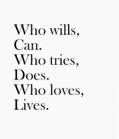 Who wills, Who tries, Who loves