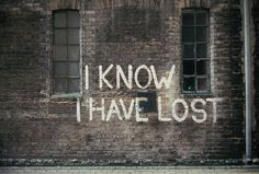 I know I have lost
