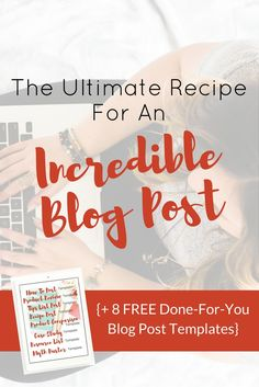 The Ultimate Recipe For An Incredible Blog Post - Learn what it takes to write blog content that really works!  This post is the perfect resource for the beginner blogger just getting started, too! Plus, get 8 free blogging templates to use for your next blog post!