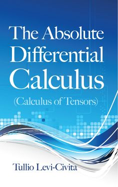 """Read """"The Absolute Differential Calculus (Calculus of Tensors)"""" by Tullio Levi-Civita available from Rakuten Kobo. Written by a towering figure of twentieth-century mathematics, this classic examines the mathematical background necessa. Mathematics Geometry, Advanced Mathematics, Physics And Mathematics, Differential Calculus, Ap Calculus, Trigonometry Worksheets, Theory Of Relativity, Math Help, Math Books"""