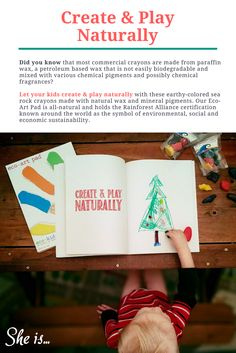 Did you know that most commercial crayons are made from paraffin wax, a petroleum based wax that is not easily biodegradable and mixed with various chemical pigments and possibly chemical fragrances? Let your kids create & play naturally with these earthy-colored sea rock crayons made with natural wax and mineral pigments. Our Eco-Art Pad is all-natural and holds the Rainforest Alliance certification known around the world as the symbol of environmental, social and economic sustainability.