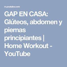GAP EN CASA: Glúteos, abdomen y piernas principiantes   Home Workout - YouTube