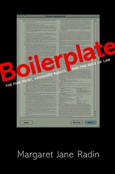 Boilerplate: The Fine Print, Vanishing Rights, and the Rule of Law by Margaret Jane Radin, http://www.amazon.com/dp/069115533X/ref=cm_sw_r_pi_dp_6fAQqb0A9478S
