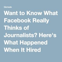 Want to Know What Facebook Really Thinks of Journalists? Here's What Happened When It Hired Some.