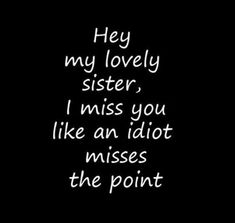 Read these top inspiring and sister quotes fighting Sister Quotes Funny, Best Friend Quotes, Best Quotes, Funny Quotes, Missing Sister Quotes, Sister Sayings, Quotes About Sisters Love, Funny Family Quotes, Soul Sister Quotes