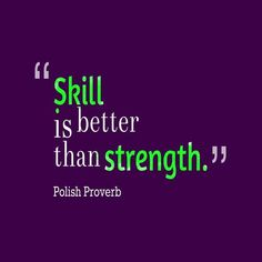 Skill is better than strength. quotes by Polish Proverb 51 Truth Quotes, Wisdom Quotes, Words Quotes, Wise Words, Life Quotes, Qoutes, Living Quotes, Quotations, Inspirational Quotes About Strength