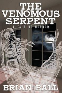 The Venomous Serpent: A Novel of Horror, by Brian Ball (Paperback)