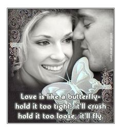 Love is like a butterfly.