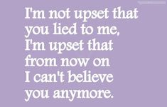 not totally true, i am upset about the lie too...do not ever believe people who claim they don't lie, because those are the first people who will lie to you.