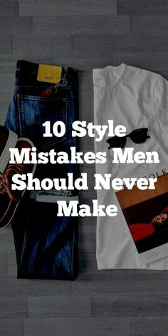 10 Style Mistakes Men Should Never Make Mens Fashion Blog, Best Mens Fashion, Men's Fashion, Fashion Outfits, Fashion Tips, Men Tips, Men Style Tips, Mens Clothing Styles, Men's Clothing
