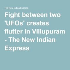 Fight between two 'UFOs' creates flutter in Villupuram - The New Indian Express