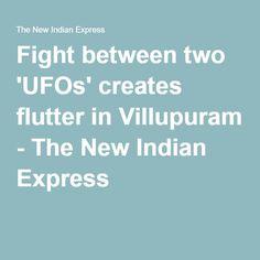 Fight between two 'UFOs' creates flutter in Villupuram - The New Indian Express