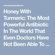 Honey With Turmeric: The Most Powerful Antibiotic In The World That Even Doctors Have Not Been Able To Explain – Be Extra Healthy