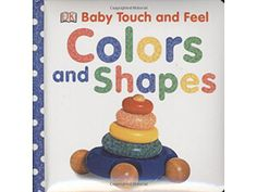 Baby Touch and Feel: Colors and Shapes (Baby Touch & Feel) by DK Publishing Toddler Books, Childrens Books, Baby Books, Touch And Feel Book, Dk Books, Dk Publishing, Sports Games For Kids, Best Baby Toys, Label Image