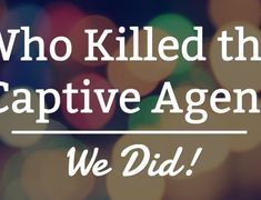 You Don't Want a Captive Life Agent