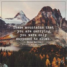 These mountains that you are carrying