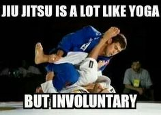 bjj is a lot like yoga except
