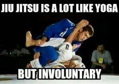 Jiu Jitsu is a lot like Yoga, but Involuntary www.pinterest.com... More great Jiu Jitsu and MMA training on http://thefightmechanic.com