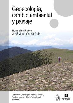 Geoecología, cambio ambiental y paisaje : homenaje al profesor José María García Ruiz / José Arnáez... [et al] editores. - Logroño : Instituto Pirenaico de Ecología (CSIC) : Universidad de La Rioja, 2014