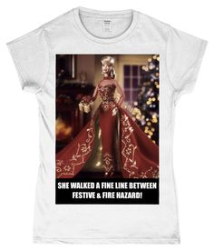 She walked a fine line between festive & fire hazard! Funny, Ladies Xmas T-Sh Christmas Jumpers, Christmas Gifts, Ken Doll, Barbie And Ken, Hilarious, Funny, Festive, Gay, Walking