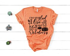 Im so glad I live in the world where there are Octobers cute fall shirts with sayings Im so glad shirt womens shirts with quotes Vinyl Designs, Shirt Designs, Fall Quotes, Fall Shirts, Shirts With Sayings, Cool Tees, Shirts For Girls, Funny Shirts, Colorful Shirts