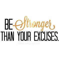 Never Give Up! Be Stronger than your excuses. MariaLovingood.com