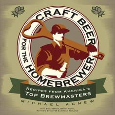 Craft Beer for the Homebrewer: Recipes from America's Top Brewmasters by Michael Agnew.