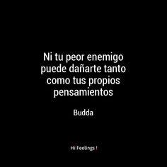 Ni tu peor enemigo puede dañarte tanto como tus propios pensamientos Buda