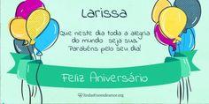 Encontre sua Mensagem para Larissa no Cartão de Feliz Aniversario. Acesse gratuitamente, escolha a imagem e a frase para enviar no Facebook, WhatsApp, Email e Tumblr.