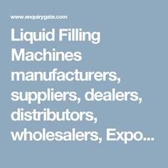 Liquid Filling Machines manufacturers, suppliers, dealers, distributors, wholesalers, Exporters, and Importers in Delhi, India - at Enquiry Gate – To Get Business Enquiry