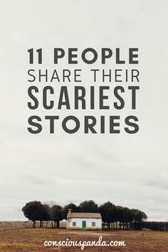 11 People Share Their Scariest Stories