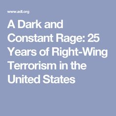 A Dark and Constant Rage: 25 Years of Right-Wing Terrorism in the United States